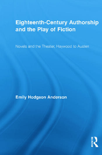 Eighteenth-Century Authorship and the Play of Fiction Novels and the Theater, Haywood to Austen book cover