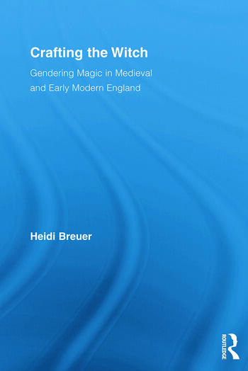 Crafting the Witch Gendering Magic in Medieval and Early Modern England book cover