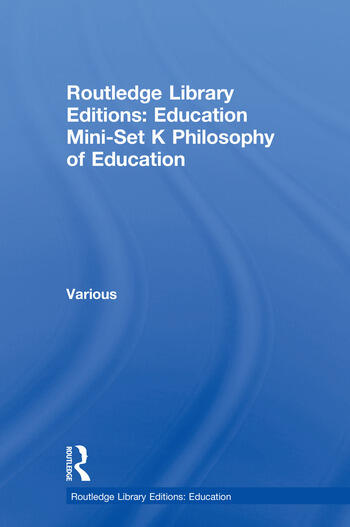 Routledge Library Editions: Education Mini-Set K Philosophy of Education book cover