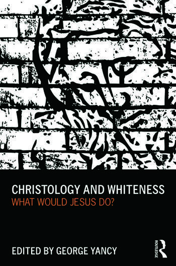 Christology and Whiteness What Would Jesus Do? book cover
