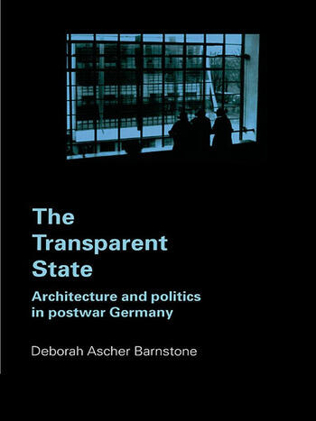 The Transparent State Architecture and Politics in Postwar Germany book cover