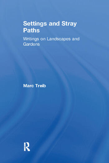 Settings and Stray Paths Writings on Landscapes and Gardens book cover