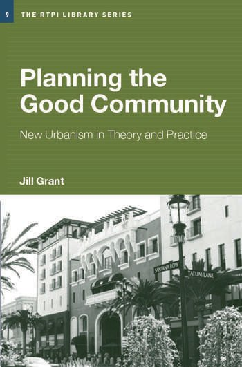 Planning the Good Community New Urbanism in Theory and Practice book cover
