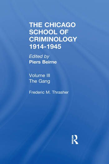 CHICAGO SCHOOL CRIMINOLOGY Volume 3 The Gang: A Study of 1,313 Gangs in Chicago by Frederic Milton Thrasher book cover