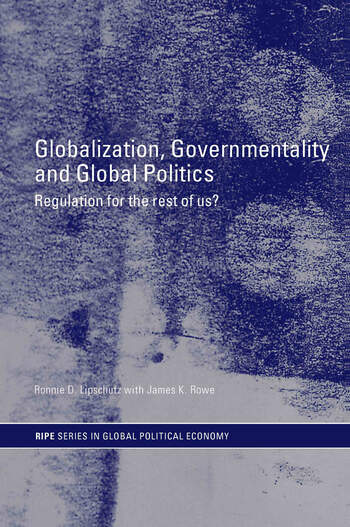 Globalization, Governmentality and Global Politics Regulation for the Rest of Us? book cover