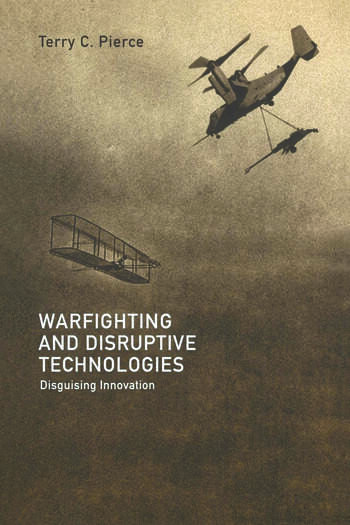 Warfighting and Disruptive Technologies Disguising Innovation book cover