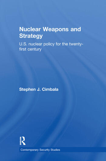 Nuclear Weapons and Strategy US Nuclear Policy for the Twenty-First Century book cover