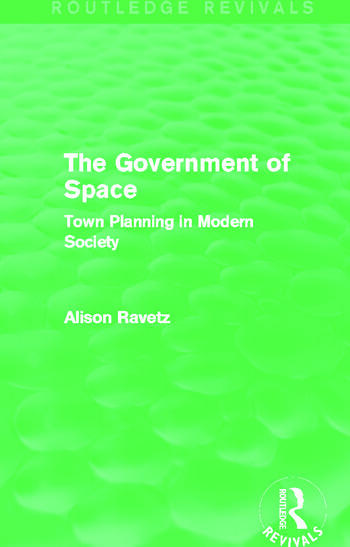 The Government of Space (Routledge Revivals) Town Planning in Modern Society book cover