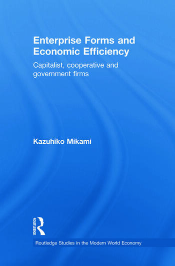 Enterprise Forms and Economic Efficiency Capitalist, Cooperative and Government Firms book cover