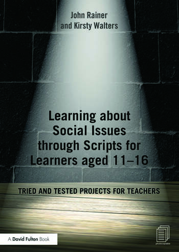 Learning about Social Issues through Scripts for Learners aged 11-16 Tried and tested projects for teachers book cover