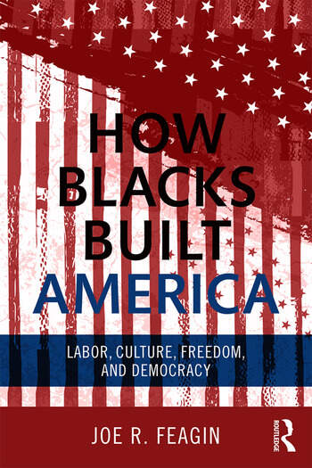 How Blacks Built America Labor, Culture, Freedom, and Democracy book cover