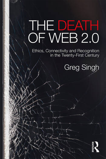The Death of Web 2.0 Ethics, Connectivity and Recognition in the Twenty-First Century book cover