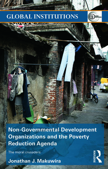Non-Governmental Development Organizations and the Poverty Reduction Agenda The moral crusaders book cover