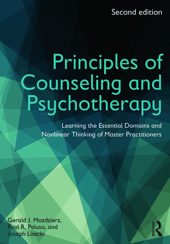 Principles of Counseling and Psychotherapy Learning the Essential Domains and Nonlinear Thinking of Master Practitioners book cover