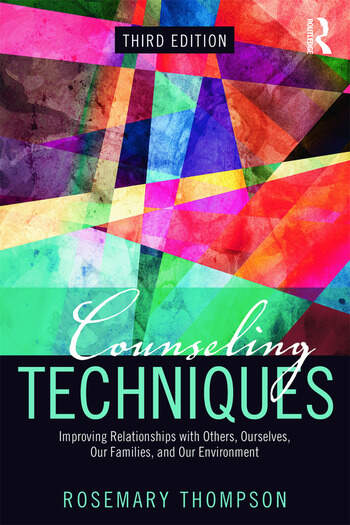 Counseling Techniques Improving Relationships with Others, Ourselves, Our Families, and Our Environment book cover
