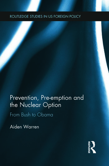 Prevention, Pre-emption and the Nuclear Option From Bush to Obama book cover