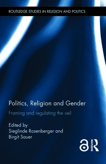Politics, Religion and Gender Framing and Regulating the Veil book cover