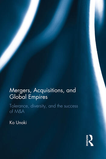 Mergers, Acquisitions and Global Empires Tolerance, Diversity and the Success of M&A book cover