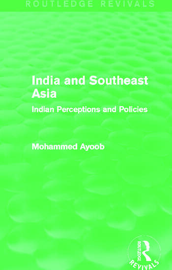 India and Southeast Asia (Routledge Revivals) Indian Perceptions and Policies book cover