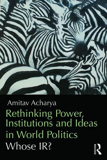 Rethinking Power, Institutions and Ideas in World Politics Whose IR? book cover
