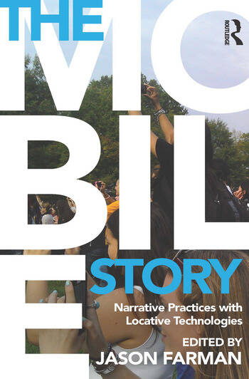 The Mobile Story Narrative Practices with Locative Technologies book cover