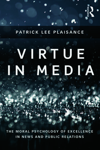 Virtue in Media The Moral Psychology of Excellence in News and Public Relations book cover