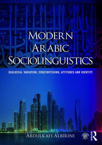 Modern Arabic Sociolinguistics Diglossia, variation, codeswitching, attitudes and identity book cover