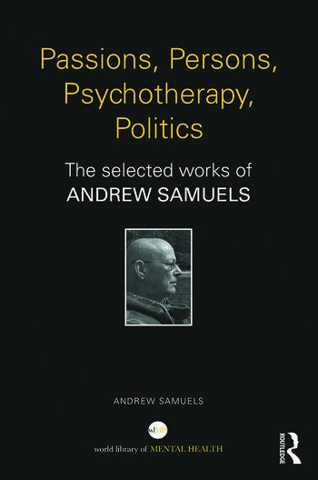 Passions, Persons, Psychotherapy, Politics The selected works of Andrew Samuels book cover