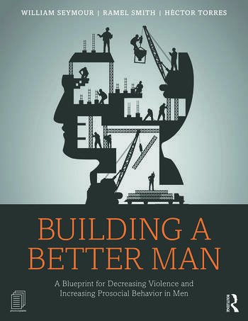 Building a Better Man A Blueprint for Decreasing Violence and Increasing Prosocial Behavior in Men book cover