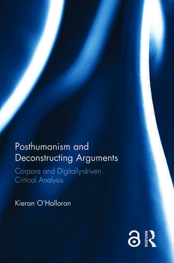Posthumanism and Deconstructing Arguments Corpora and Digitally-driven Critical Analysis book cover