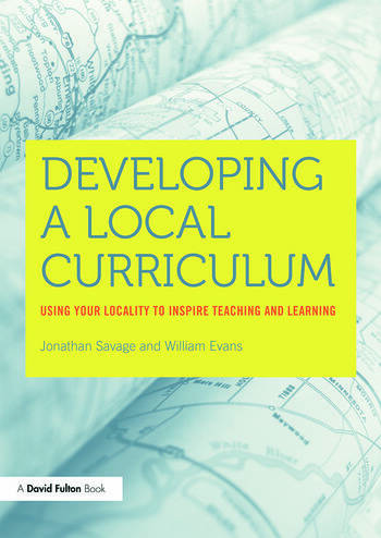 Developing a Local Curriculum Using your locality to inspire teaching and learning book cover