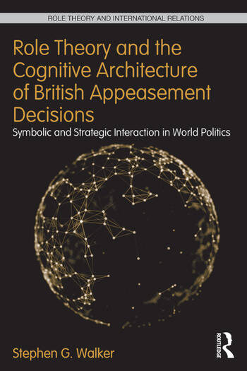 Role Theory and the Cognitive Architecture of British Appeasement Decisions Symbolic and Strategic Interaction in World Politics book cover