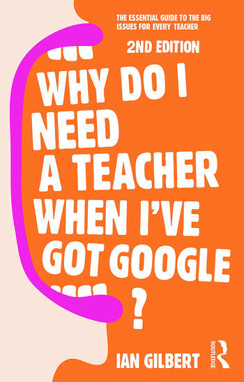 Why Do I Need a Teacher When I've got Google? The essential guide to the big issues for every teacher book cover