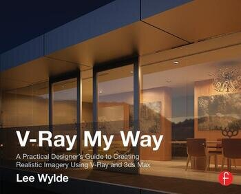 V-Ray My Way A Practical Designer's Guide to Creating Realistic Imagery Using V-Ray & 3ds Max book cover