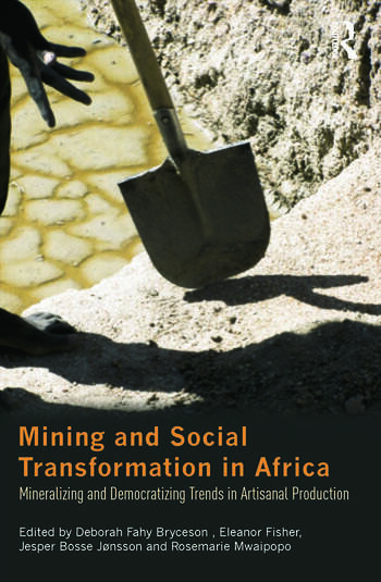 Mining and Social Transformation in Africa Mineralizing and Democratizing Trends in Artisanal Production book cover