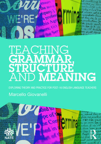 Teaching Grammar, Structure and Meaning Exploring theory and practice for post-16 English Language teachers book cover