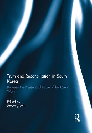 Truth and Reconciliation in South Korea Between the Present and Future of the Korean Wars book cover