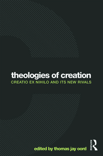 Theologies of Creation Creatio Ex Nihilo and Its New Rivals book cover
