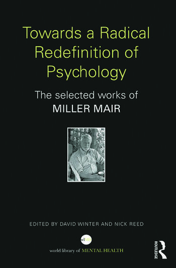 Towards a Radical Redefinition of Psychology The selected works of Miller Mair book cover
