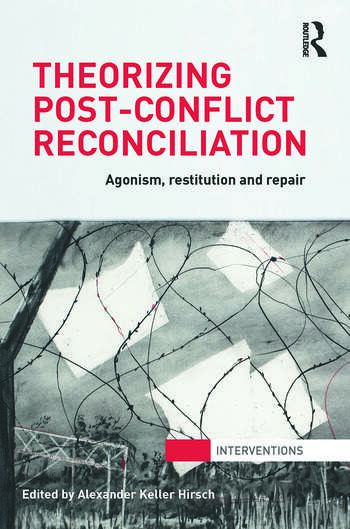 Theorizing Post-Conflict Reconciliation Agonism, Restitution & Repair book cover