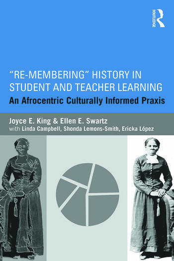Re-Membering History in Student and Teacher Learning An Afrocentric Culturally Informed Praxis book cover
