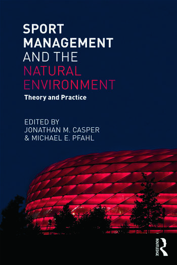 Sport Management and the Natural Environment Theory and Practice book cover