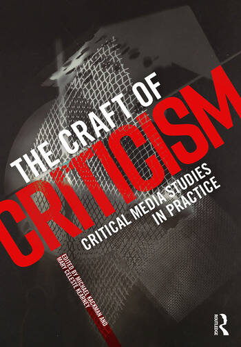 The Craft of Criticism Critical Media Studies in Practice book cover