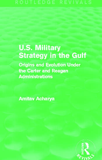 U.S. Military Strategy in the Gulf (Routledge Revivals) Origins and Evolution Under the Carter and Reagan Administrations book cover