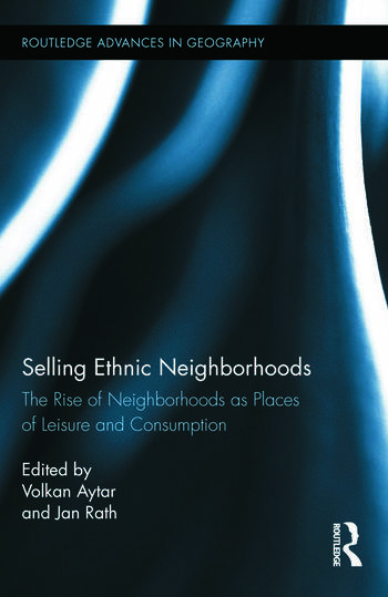 Selling Ethnic Neighborhoods The Rise of Neighborhoods as Places of Leisure and Consumption book cover