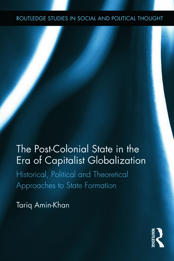 The Post-Colonial State in the Era of Capitalist Globalization Historical, Political and Theoretical Approaches to State Formation book cover