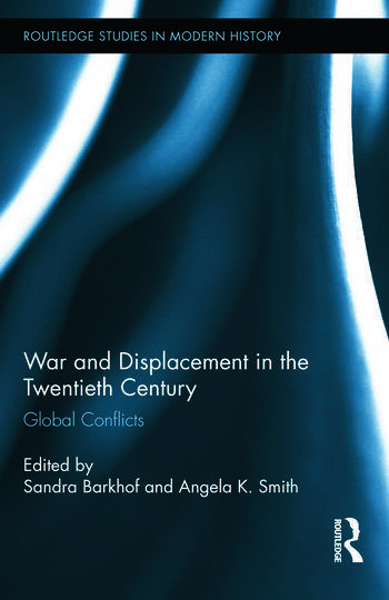 War and Displacement in the Twentieth Century Global Conflicts book cover