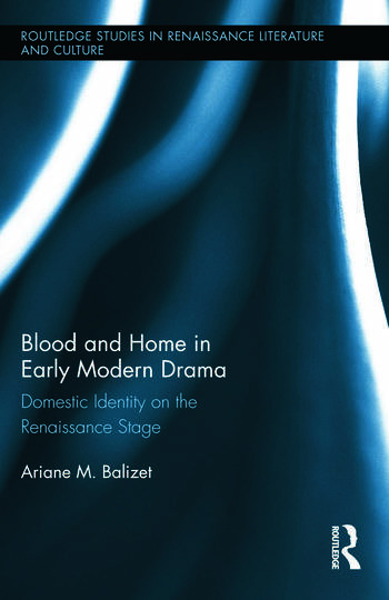 Blood and Home in Early Modern Drama Domestic Identity on the Renaissance Stage book cover