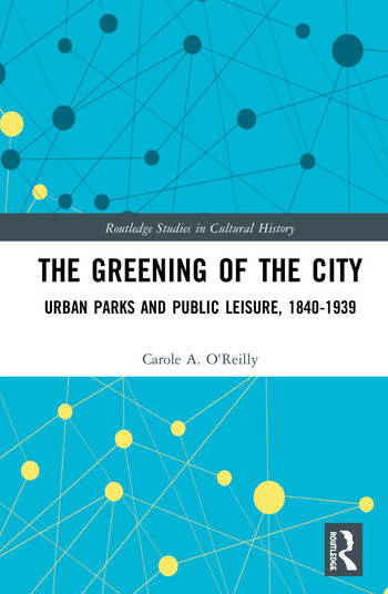 The Greening of the City Urban Parks and Public Leisure, 1840-1939 book cover