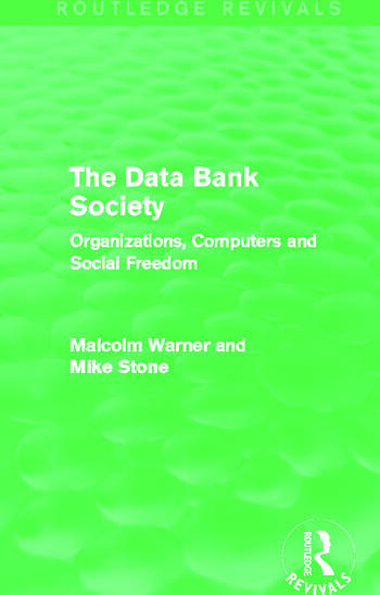 The Data Bank Society (Routledge Revivals) Organizations, Computers and Social Freedom book cover